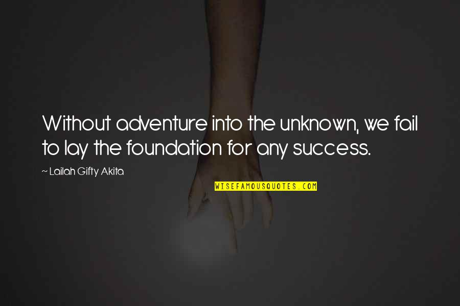 Journey And Dream Quotes By Lailah Gifty Akita: Without adventure into the unknown, we fail to