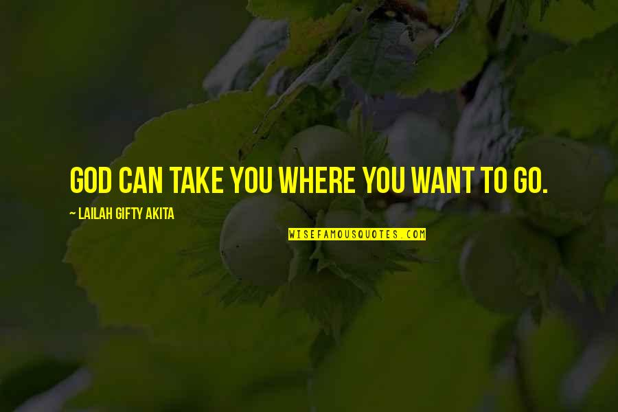 Journey And Dream Quotes By Lailah Gifty Akita: God can take you where you want to