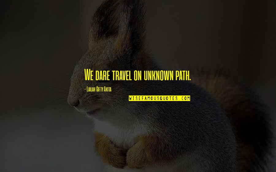 Journey And Dream Quotes By Lailah Gifty Akita: We dare travel on unknown path.