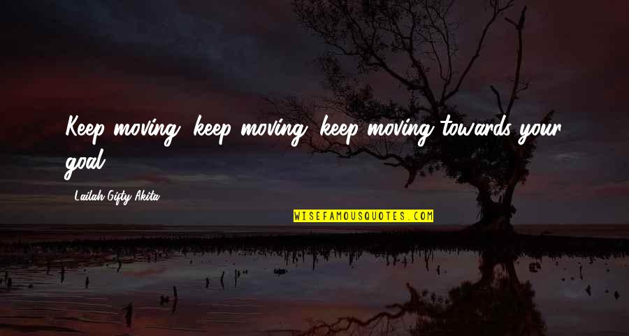 Journey And Dream Quotes By Lailah Gifty Akita: Keep moving, keep moving, keep moving towards your