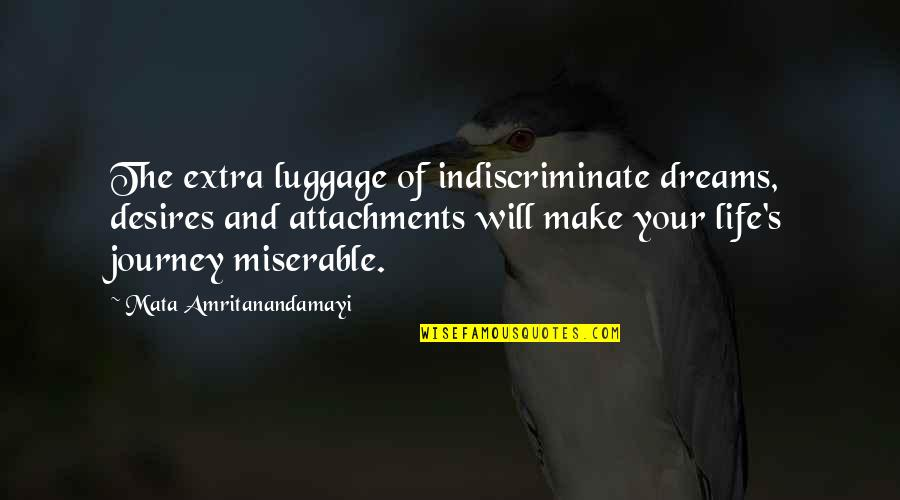 Journey And Dream Quotes By Mata Amritanandamayi: The extra luggage of indiscriminate dreams, desires and