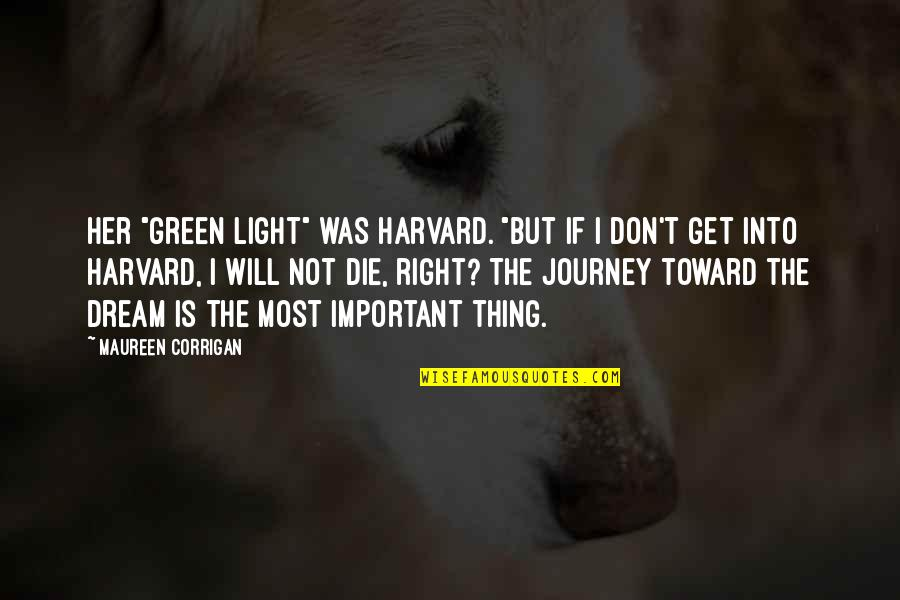 """Journey And Dream Quotes By Maureen Corrigan: Her """"green light"""" was Harvard. """"But if I"""