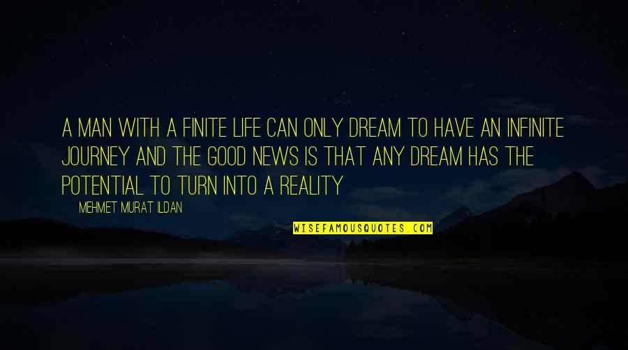 Journey And Dream Quotes By Mehmet Murat Ildan: A man with a finite life can only