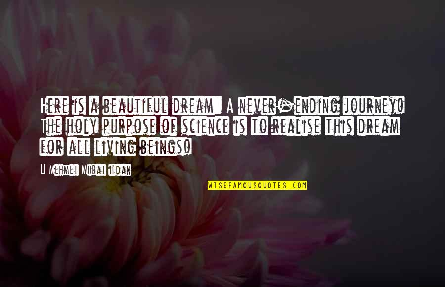 Journey And Dream Quotes By Mehmet Murat Ildan: Here is a beautiful dream: A never-ending journey!
