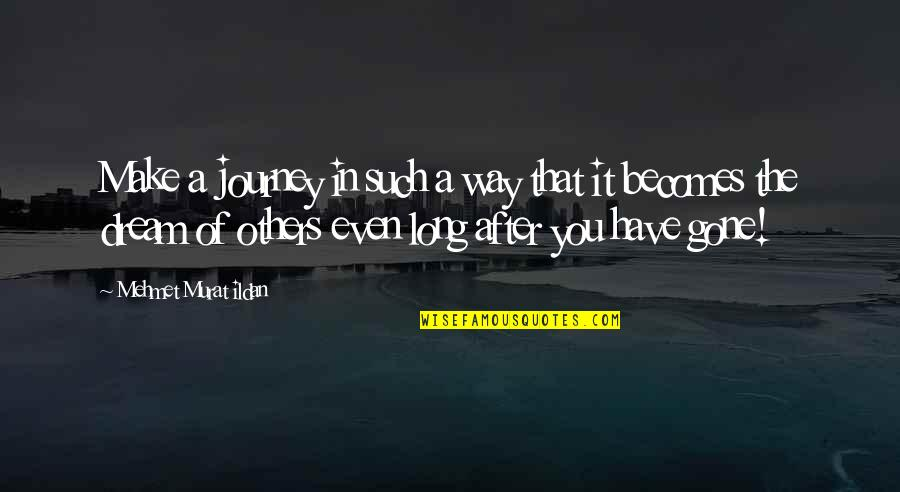 Journey And Dream Quotes By Mehmet Murat Ildan: Make a journey in such a way that