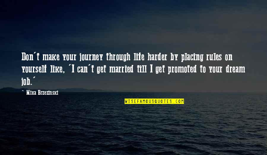 Journey And Dream Quotes By Mika Brzezinski: Don't make your journey through life harder by