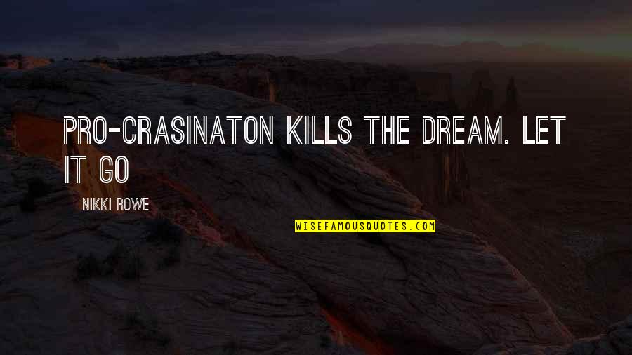 Journey And Dream Quotes By Nikki Rowe: Pro-crasinaton kills the dream. Let it go
