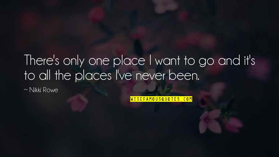 Journey And Dream Quotes By Nikki Rowe: There's only one place I want to go