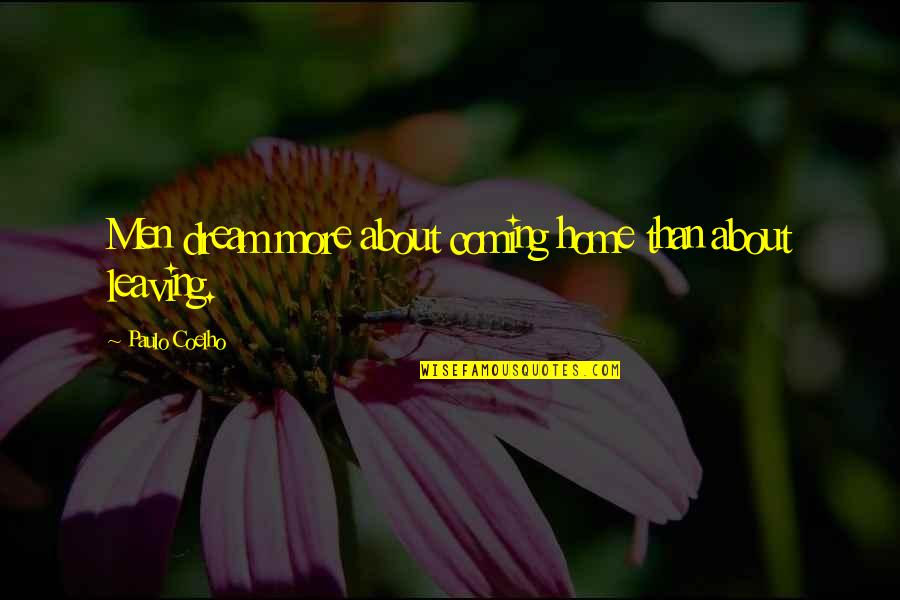 Journey And Dream Quotes By Paulo Coelho: Men dream more about coming home than about