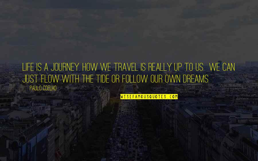 Journey And Dream Quotes By Paulo Coelho: Life is a journey. How we travel is