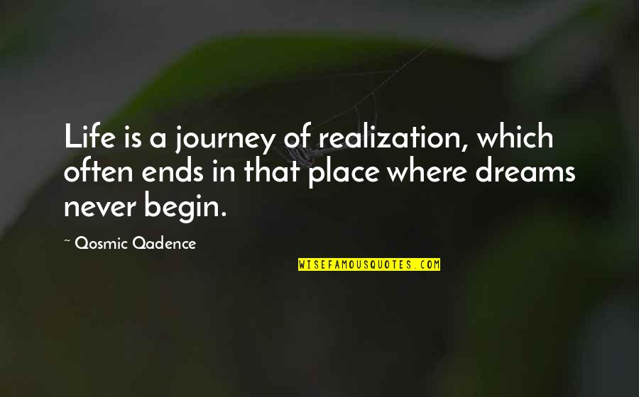 Journey And Dream Quotes By Qosmic Qadence: Life is a journey of realization, which often