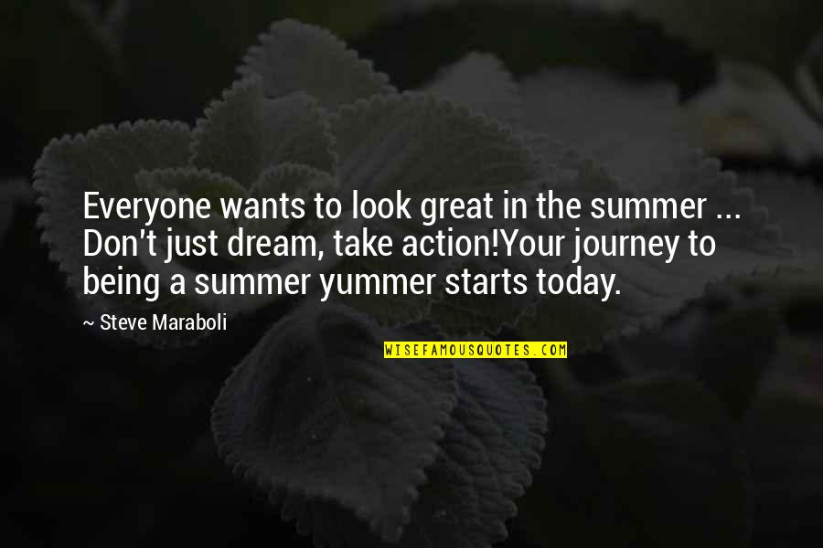 Journey And Dream Quotes By Steve Maraboli: Everyone wants to look great in the summer