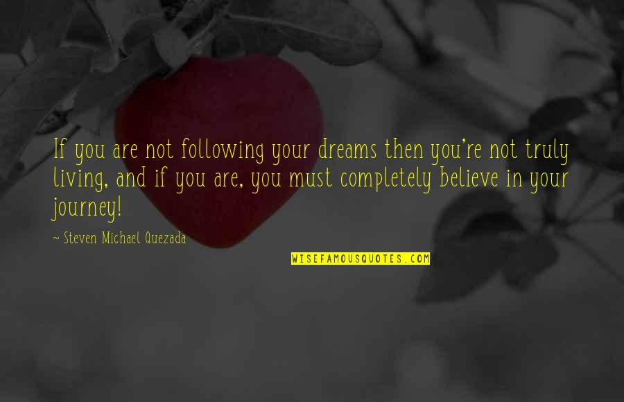 Journey And Dream Quotes By Steven Michael Quezada: If you are not following your dreams then