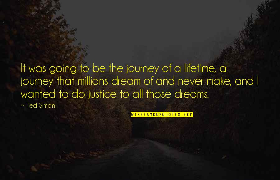 Journey And Dream Quotes By Ted Simon: It was going to be the journey of