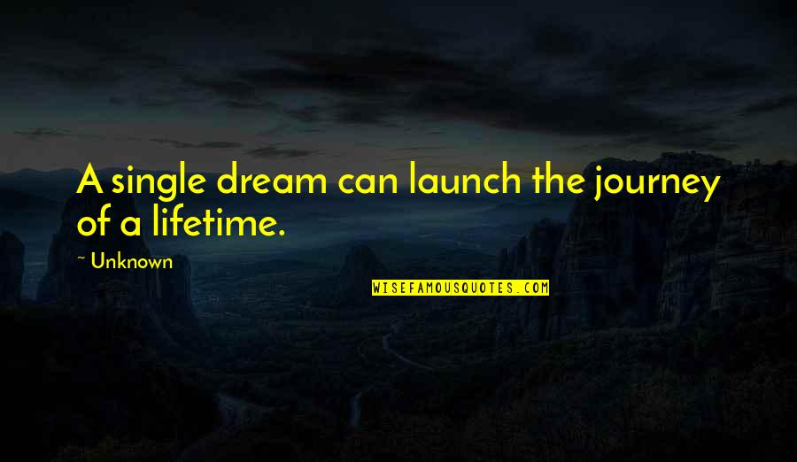 Journey And Dream Quotes By Unknown: A single dream can launch the journey of
