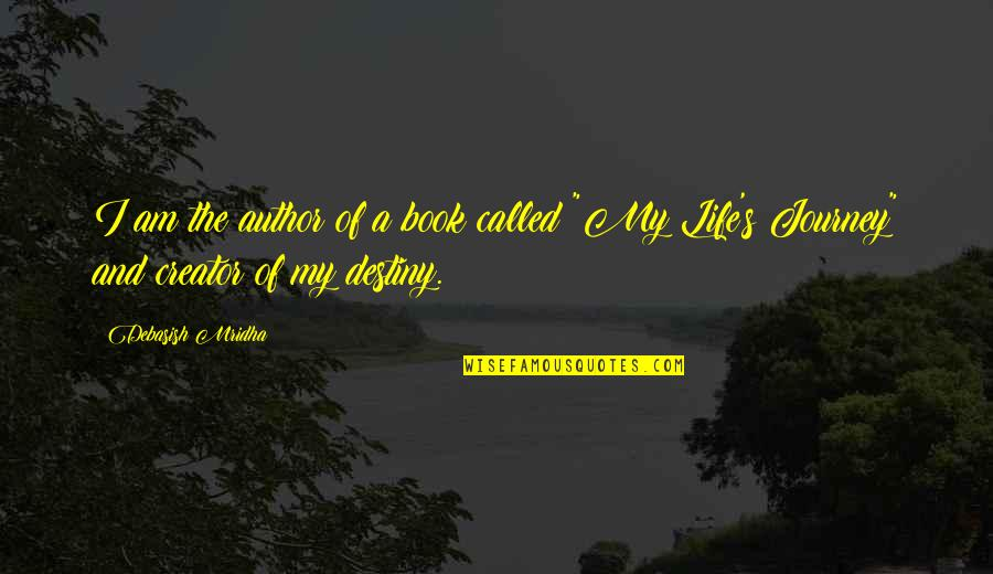 Journey Called Life Quotes By Debasish Mridha: I am the author of a book called