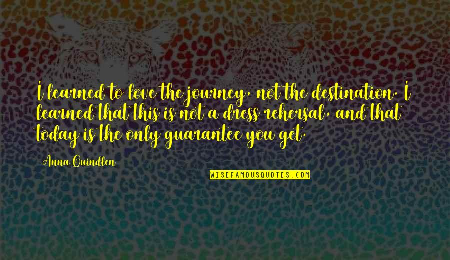 Journey To Destination Quotes By Anna Quindlen: I learned to love the journey, not the