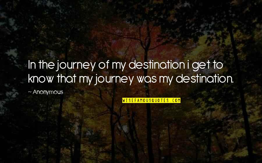 Journey To Destination Quotes By Anonymous: In the journey of my destination i get
