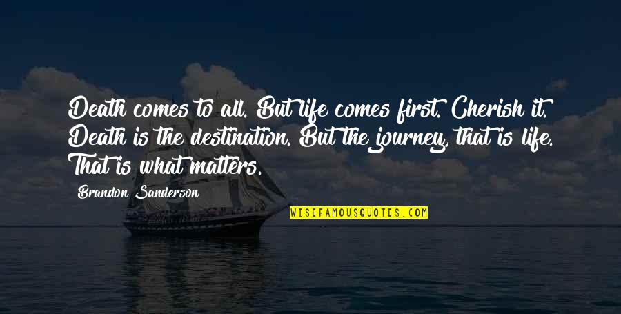 Journey To Destination Quotes By Brandon Sanderson: Death comes to all. But life comes first.