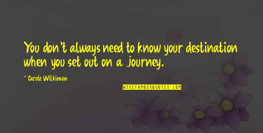 Journey To Destination Quotes By Carole Wilkinson: You don't always need to know your destination