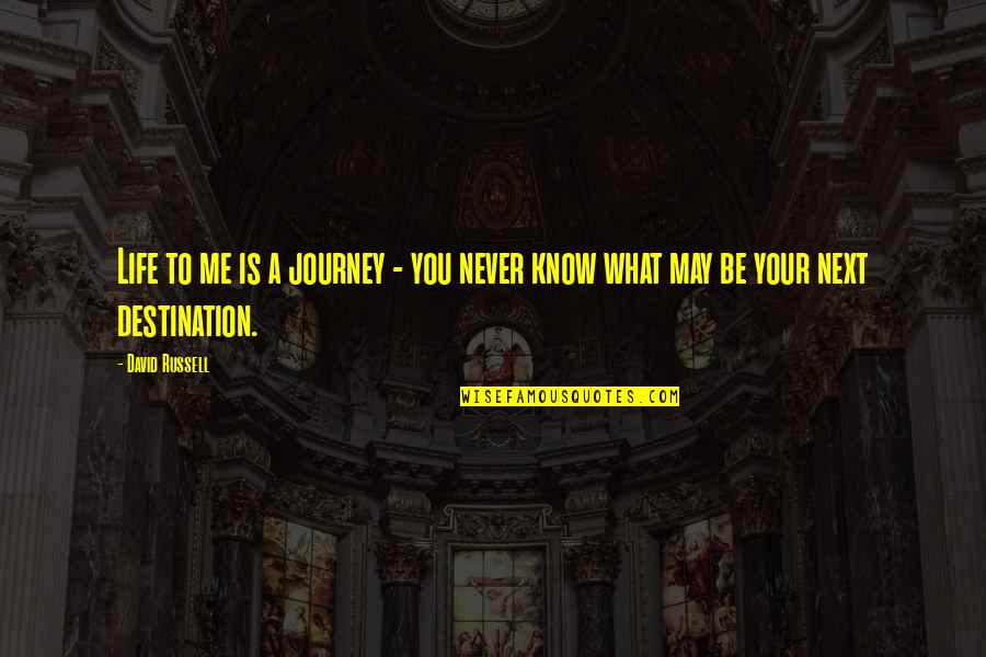 Journey To Destination Quotes By David Russell: Life to me is a journey - you