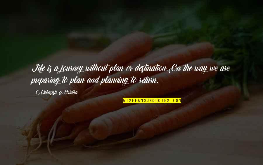Journey To Destination Quotes By Debasish Mridha: Life is a journey without plan or destination.On