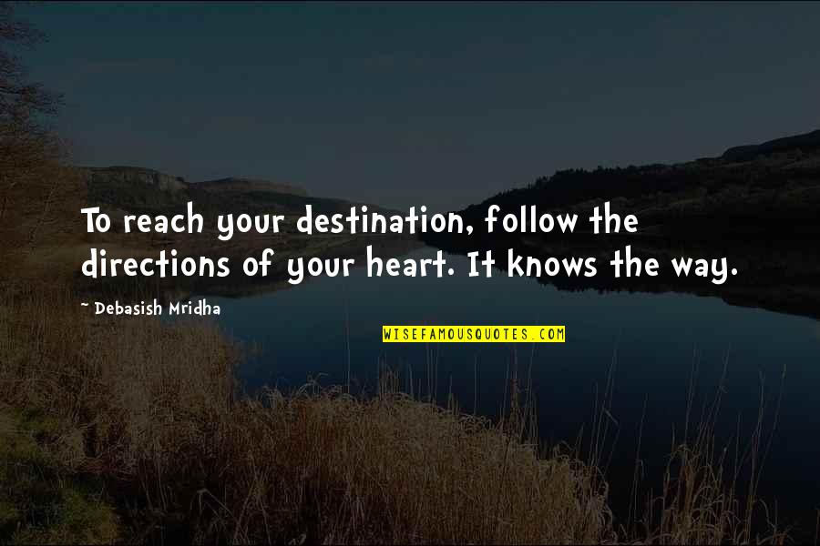 Journey To Destination Quotes By Debasish Mridha: To reach your destination, follow the directions of