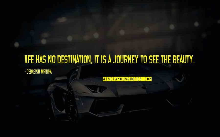 Journey To Destination Quotes By Debasish Mridha: Life has no destination, it is a journey