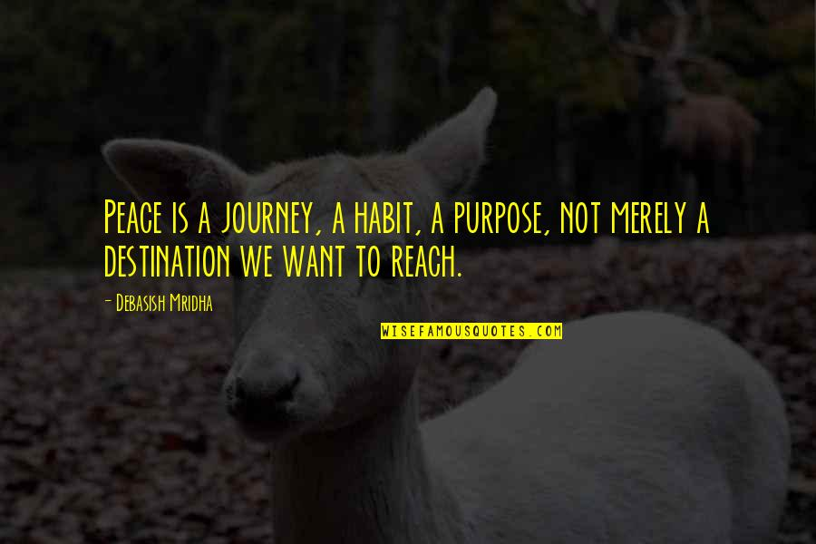 Journey To Destination Quotes By Debasish Mridha: Peace is a journey, a habit, a purpose,