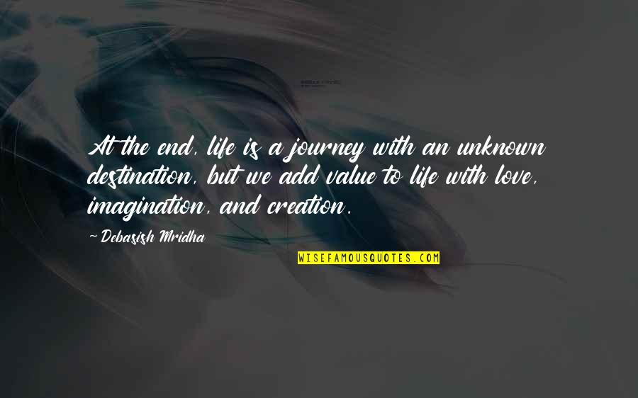 Journey To Destination Quotes By Debasish Mridha: At the end, life is a journey with