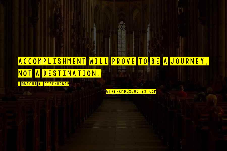Journey To Destination Quotes By Dwight D. Eisenhower: Accomplishment will prove to be a journey, not