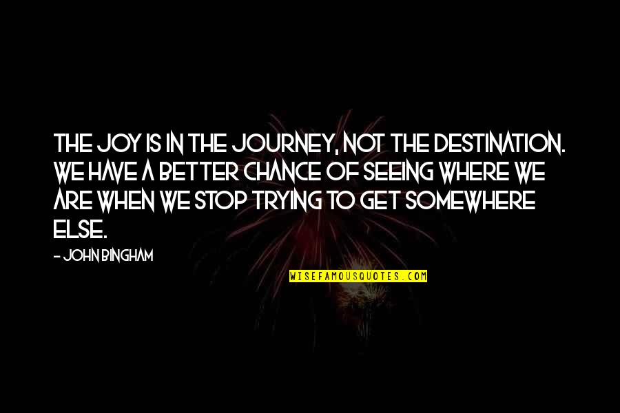 Journey To Destination Quotes By John Bingham: The joy is in the journey, not the