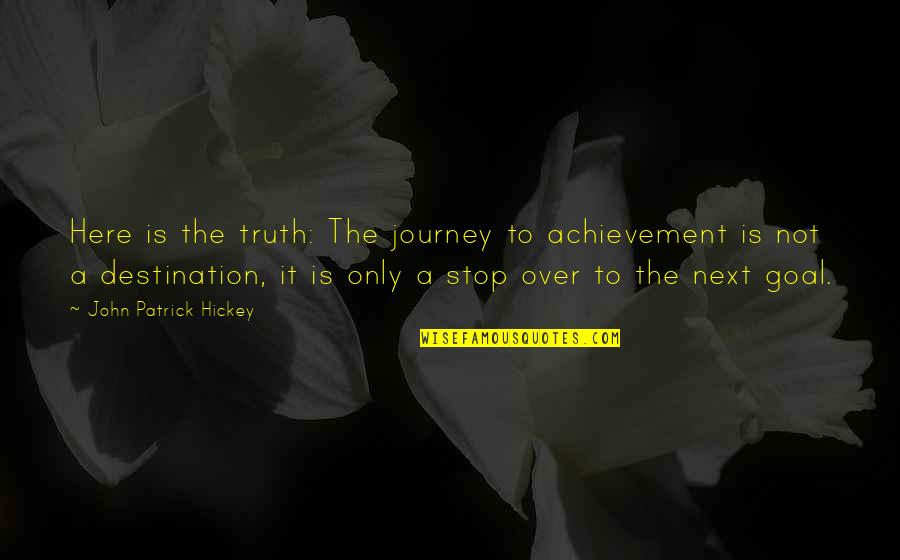 Journey To Destination Quotes By John Patrick Hickey: Here is the truth: The journey to achievement