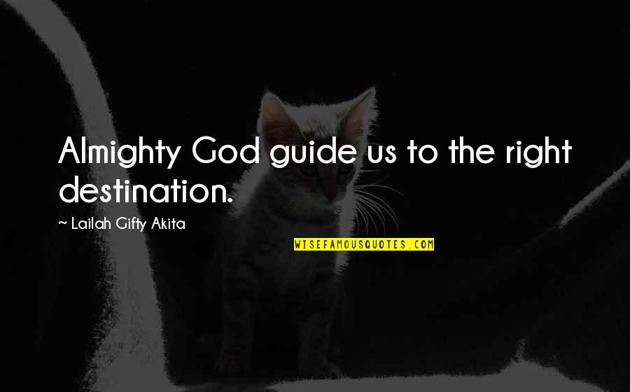 Journey To Destination Quotes By Lailah Gifty Akita: Almighty God guide us to the right destination.