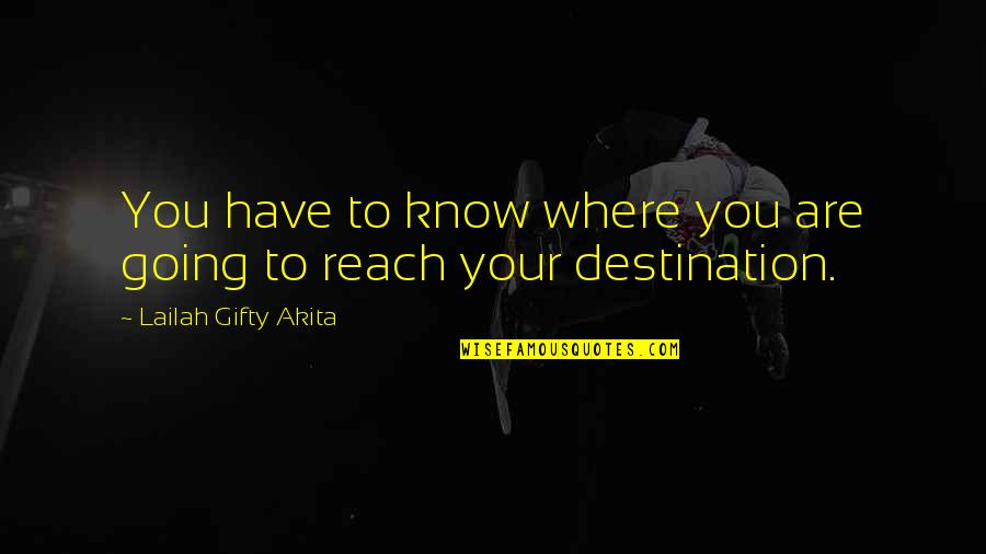 Journey To Destination Quotes By Lailah Gifty Akita: You have to know where you are going