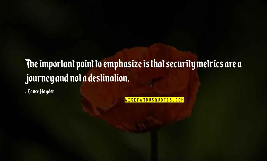 Journey To Destination Quotes By Lance Hayden: The important point to emphasize is that security