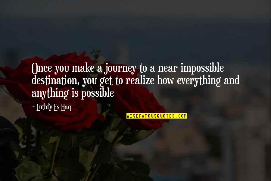 Journey To Destination Quotes By Luthfy Es-Haq: Once you make a journey to a near
