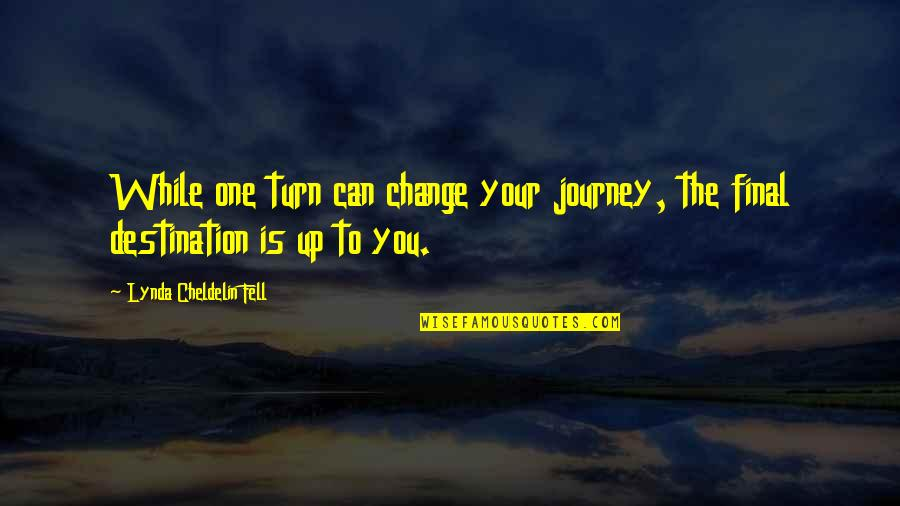 Journey To Destination Quotes By Lynda Cheldelin Fell: While one turn can change your journey, the
