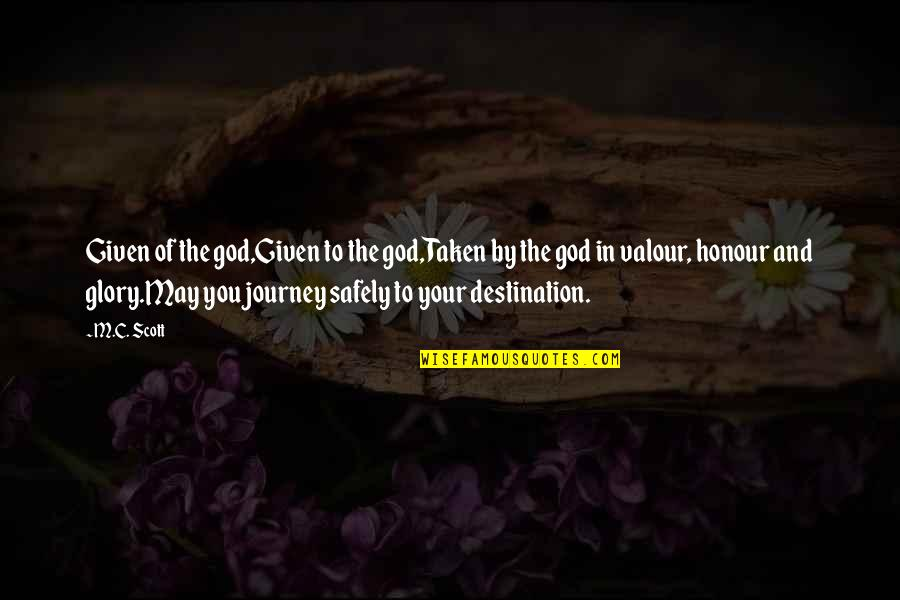 Journey To Destination Quotes By M.C. Scott: Given of the god,Given to the god,Taken by