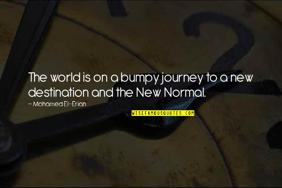 Journey To Destination Quotes By Mohamed El-Erian: The world is on a bumpy journey to