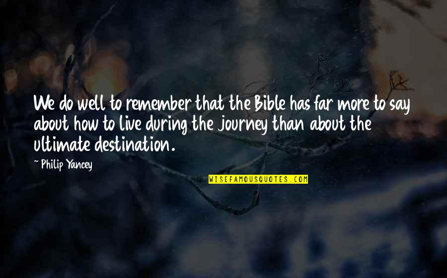 Journey To Destination Quotes By Philip Yancey: We do well to remember that the Bible