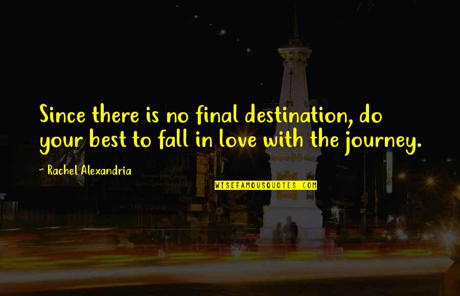 Journey To Destination Quotes By Rachel Alexandria: Since there is no final destination, do your