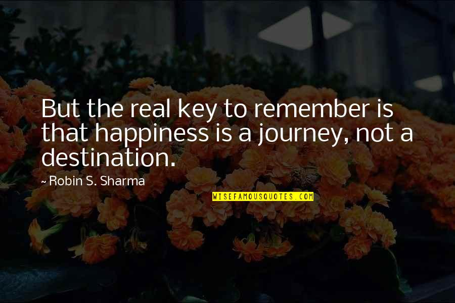 Journey To Destination Quotes By Robin S. Sharma: But the real key to remember is that