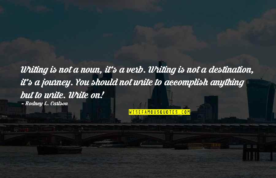 Journey To Destination Quotes By Rodney L. Carlson: Writing is not a noun, it's a verb.