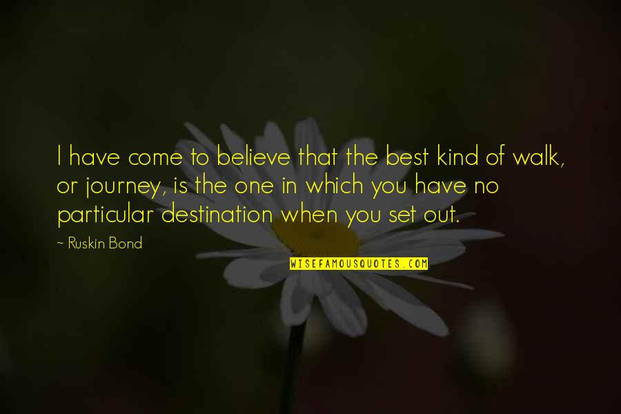 Journey To Destination Quotes By Ruskin Bond: I have come to believe that the best
