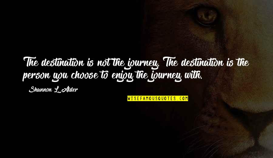 Journey To Destination Quotes By Shannon L. Alder: The destination is not the journey. The destination