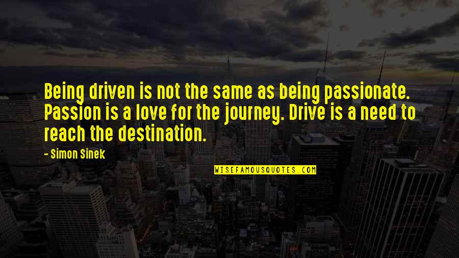 Journey To Destination Quotes By Simon Sinek: Being driven is not the same as being