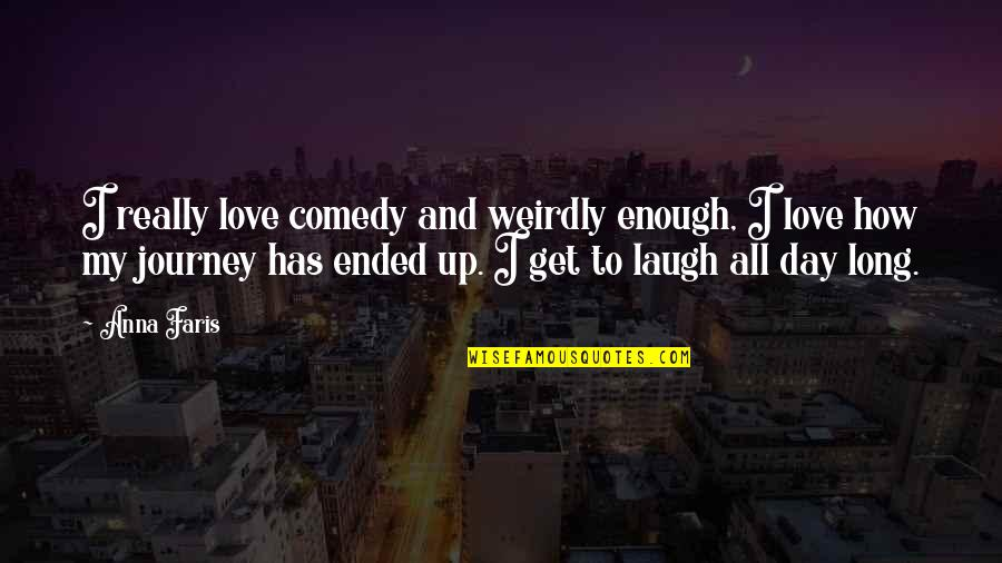 Journey With Your Love Quotes By Anna Faris: I really love comedy and weirdly enough, I