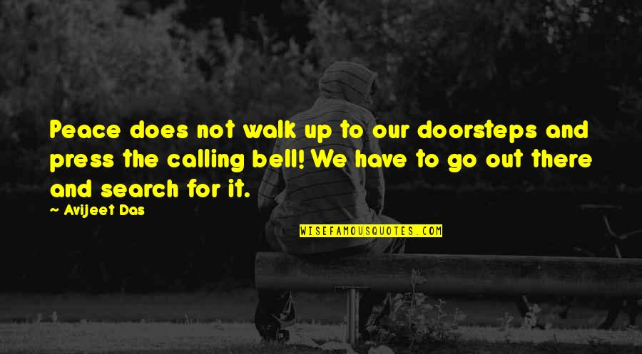 Journey With Your Love Quotes By Avijeet Das: Peace does not walk up to our doorsteps