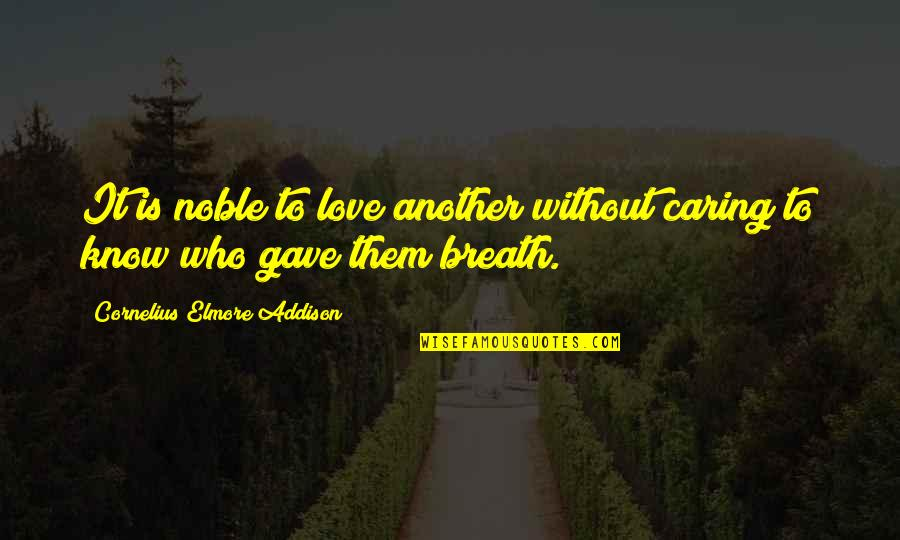 Journey With Your Love Quotes By Cornelius Elmore Addison: It is noble to love another without caring